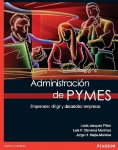 Administración de PYMES – Louis Jacques Fillion, Luis F. Cisneros Martínez, Jorge H. Mejía-Morelos [PDF]