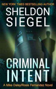 Criminal Intent (Mike Daley/Rosie Fernandez Legal Thriller Book 3) – Sheldon Siegel [ePub & Kindle] [English]