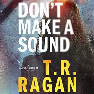 Don't Make a Sound: Sawyer Brooks, Book 1 – T.R. Ragan [Narrado por Jennica Damon] [Audiolibro] [English]