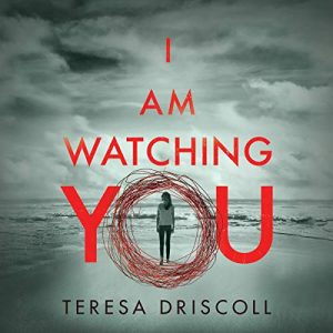 I Am Watching You – Teresa Driscoll [Narrado por Elizabeth Knowelden] [Audiolibro] [English]