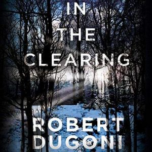 In the Clearing: Tracy Crosswhite, Book 3 – Robert Dugoni [Narrado por Emily Sutton-Smith] [Audiolibro] [English]