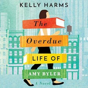 The Overdue Life of Amy Byler – Kelly Harms [Narrado por Amy McFadden] [Audiolibro] [English]