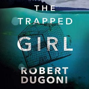 The Trapped Girl: Tracy Crosswhite, Book 4 – Robert Dugoni [Narrado por Emily Sutton-Smith] [Audiolibro] [English]