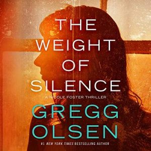 The Weight of Silence: Nicole Foster Thriller, Book 2 – Gregg Olsen [Narrado por Karen Peakes] [Audiolibro] [English]