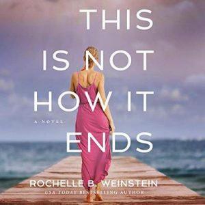 This Is Not How It Ends – Rochelle B. Weinstein [Narrado por Tavia Gilbert] [Audiolibro] [English]