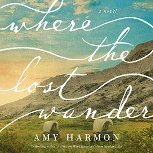 Where the Lost Wander: A Novel – Amy Harmon [Narrado por Lauren Ezzo, Shaun Taylor-Corbett] [Audiolibro] [English]