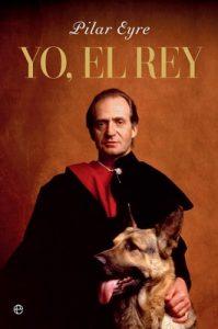 Yo, el Rey – Pilar Eyre [ePub & Kindle]