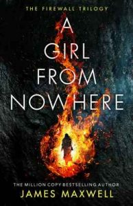 A Girl From Nowhere (The Firewall Trilogy Book 1) – James Maxwell [ePub & Kindle] [English]