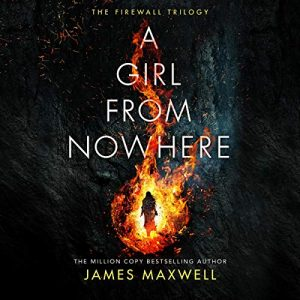 A Girl from Nowhere, The Firewall Trilogy, Book 1 – James Maxwell [Narrado por Simon Vance] [Audiolibro] [English]