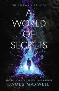 A World of Secrets (The Firewall Trilogy Book 2) – James Maxwell [ePub & Kindle] [English]