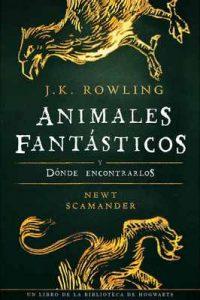 Animales fantásticos y dónde encontrarlos (Un libro de la biblioteca de Hogwarts nº 1) – J.K. Rowling, Newt Scamander, Alicia Dellepiane [ePub & Kindle] [English]