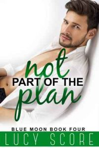 Not Part of the Plan (Blue Moon Book 4) – Lucy Score [ePub & Kindle] [English]