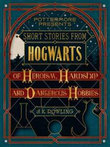 Short Stories from Hogwarts of Heroism, Hardship and Dangerous Hobbies (Kindle Single) (Pottermore Presents Book 1) – J.K. Rowling [ePub & Kindle] [English]