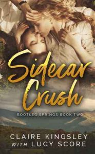 Sidecar Crush (Bootleg Springs Book 2) – Claire Kingsley, Lucy Score [ePub & Kindle] [English]