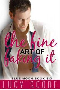 The Fine Art of Faking It (Blue Moon Book 6) – Lucy Score [ePub & Kindle] [English]