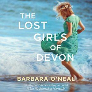 The Lost Girls of Devon – Barbara O'Neal [Narrado por Helen Lloyd, Esther Wane, Sarah Naughton, Pearl Hewitt] [Audiolibro] [English]