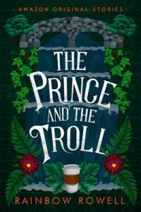 The Prince and the Troll (Faraway collection) – Rainbow Rowell [ePub & Kindle] [Engish]
