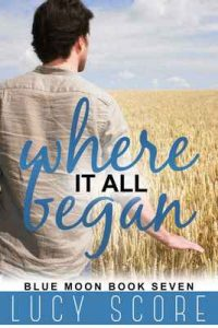 Where it all Began (Blue Moon Book 7) – Lucy Score [ePub & Kindle] [English]