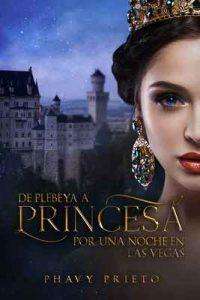 De Plebeya a Princesa: Por una noche en las Vegas – Phavy Prieto [ePub & Kindle]