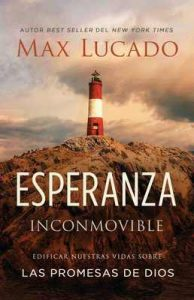Esperanza inconmovible: Edificar nuestras vidas sobre las promesas de Dios – Max Lucado [ePub & Kindle]