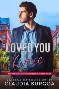 Loved You Once (The Baker's Creek Billionaire Brothers Book 1) – Claudia Burgoa [ePub & Kindle] [English]