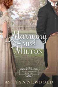 Marrying Miss Milton: A Regency Romance (Brides of Brighton Book 2) – Ashtyn Newbold [ePub & Kindle] [English]