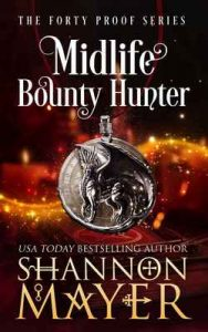 Midlife Bounty Hunter: A Paranormal Women's Fiction Novel (The Forty Proof Series Book 1) – Shannon Mayer [ePub & Kindle] [English]