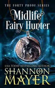 Midlife Fairy Hunter (The Forty Proof Series Book 2) – Shannon Mayer [ePub & Kindle] [English]