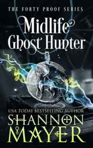 Midlife Ghost Hunter (The Forty Proof Series Book 4) – Shannon Mayer [ePub & Kindle] [English]