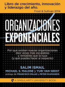 Organizaciones Exponenciales: Por qué existen nuevas organizaciones diez veces más escalables y rentables que la tuya (y qué puedes hacer al respecto) – Salim Ismail, Michael S. Malone, Yuri Van Geest [ePub & Kindle]