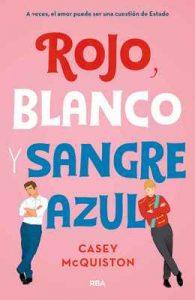 Rojo, blanco y sangre azul: A veces, el amor puede ser una cuestión de Estado – Casey McQuiston, Cristina Martín Sanz [ePub & Kindle]