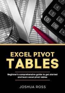 Tablas Dinámicas De Excel: Guía Completa Para Principiantes Empieza Y Aprende De Las tablas Dinámicas De Excel De La A a La Z – Joshua Ross [ePub & Kindle]