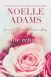 The Return (Second Chance Flower Shop Book 1) – Noelle Adams [ePub & Kindle] [English]