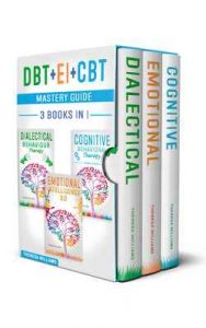 DBT + EI + CBT Mastery Guide: 3 BOOKS IN 1 – Master your Emotions and Overcome Anxiety with Cognitive Behavioral Therapy Made Simple, Emotional Intelligence 2.0 and Dialectical Behavior Therapy – Theresa Williams [ePub & Kindle] [English]