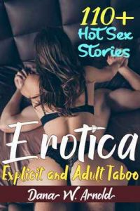Erotica: 110+ Explicit and Adult Taboo Hot Sex Stories – Dana W. Arnold [ePub & Kindle] [English]
