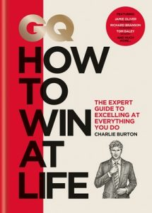 GQ How to Win at Life: The expert guide to excelling at everything you do – Charlie Burton [ePub & Kindle] [English]