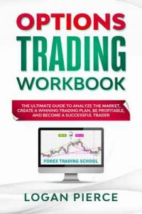 Options Trading Workbook: The Ultimate Guide That Will Turn You Into a Profitable and Successful Trader from Scratch! (American Trading School Book 2) – Logan Pierce [ePub & Kindle] [English]