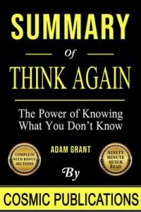 Summary: Think Again: The Power of Knowing What You Don't Know by Adam Grant – Cosmic Publications [ePub & Kindle] [English]