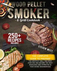 Wood Pellet Smoker and Grill Cookbook The Complete – Steven West [ePub & Kindle] [English]