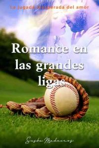 Romance en las grandes ligas – Sasha Medeiros [ePub & Kindle]