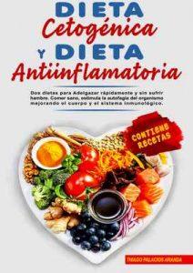Dieta Cetogénica y Dieta Antiinflamatoria: Dos dietas para Adelgazar rápidamente y sin sufrir hambre – Thiago Palacios Aranda [ePub & Kindle]