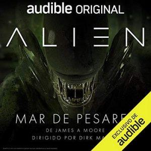 Alien: Mar de Pesares – Cesar Alarcon, James A. Moore, Dirk Maggs [Narrado por full cast] [Audiolibro] [Español Latino]
