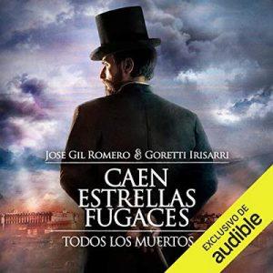 Caen Estrellas Fugaces: Todos los Muertos, Libro 1 – Jose Gil Romero, Goretti Irisarri [Narrado por Juan Caballero] [Audiolibro] [Español]
