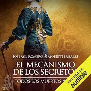 El Mecanismo de los Secretos: Todos los Muertos, Libro 2 – Jose Gil Romero, Goretti Irisarri [Narrado por Gus Cantolla] [Audiolibro] [Español]