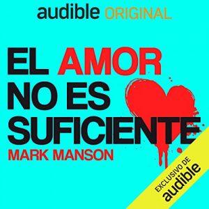 El amor no es suficiente – Mark Manson [Narrado por Victor Clavijo] [Audiolibro] [Español]