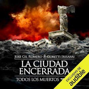 La Ciudad Encerrada: Todos los Muertos, Libro 3 – Jose Gil Romero, Goretti Irisarri [Narrado por Mateo Hernández, Antonio Alfonso] [Audiolibro] [Español]
