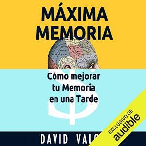 Máxima Memoria: Cómo Mejoré Mi Memoria En Una Tarde (+PDF) – David Valois [Narrado por Enric Puig] [Audiolibro] [Español]