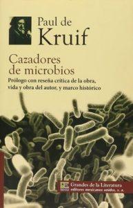 Cazadores de microbios: Los principales descubrimientos del mundo microscópico (Ensayo) – Paul De Kruif [PDF]