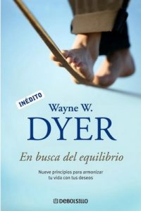 En busca del equilibrio: Nueve principios para armonizar tu vida con tus deseos – Wayne W. Dyer [ePub & Kindle]