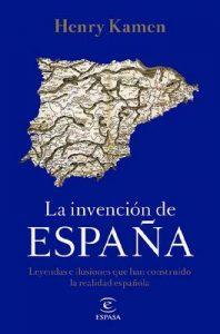La invención de España: Leyendas e ilusiones que han construido la realidad española – Henry Kamen [ePub & Kindle]